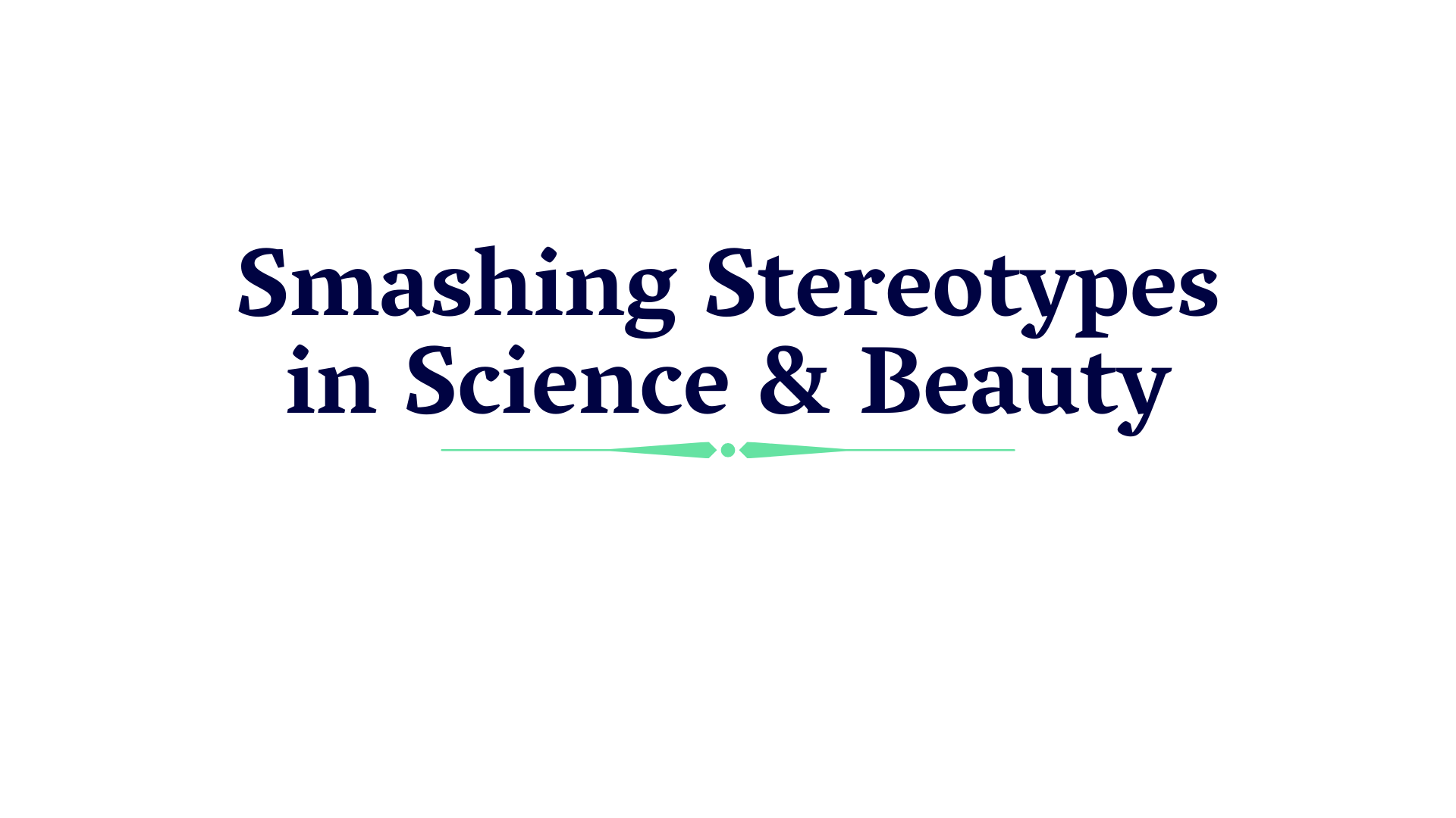 Smashing Stereotypes in Science & Beauty 1