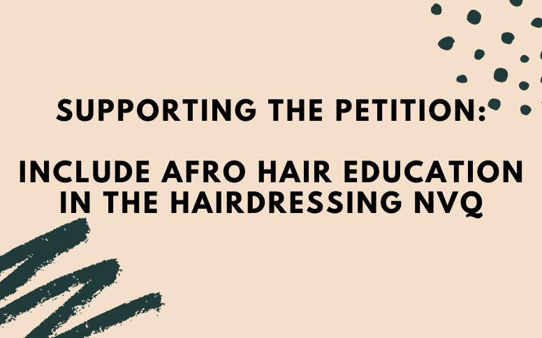 Supporting the Petition: Include Afro Hair Education in the Hairdressing NVQ