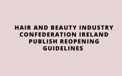 Hair and Beauty Industry Confederation Ireland (HABIC) Publish Reopening Guidelines