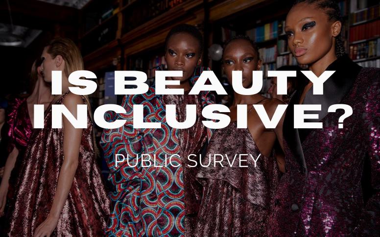 PUBLIC SURVEY: Is Beauty Inclusive?