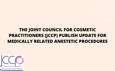 The Joint Council for Cosmetic Practitioners (JCCP) publish update for medically related anesthetic procedures