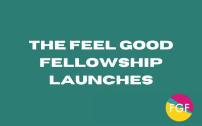 The Feel Good Fellowship Launches