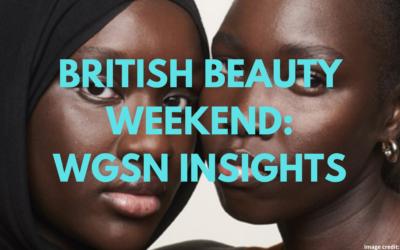 British Beauty Weekend: WGSN Insights