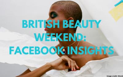 British Beauty Weekend: Facebook Insights
