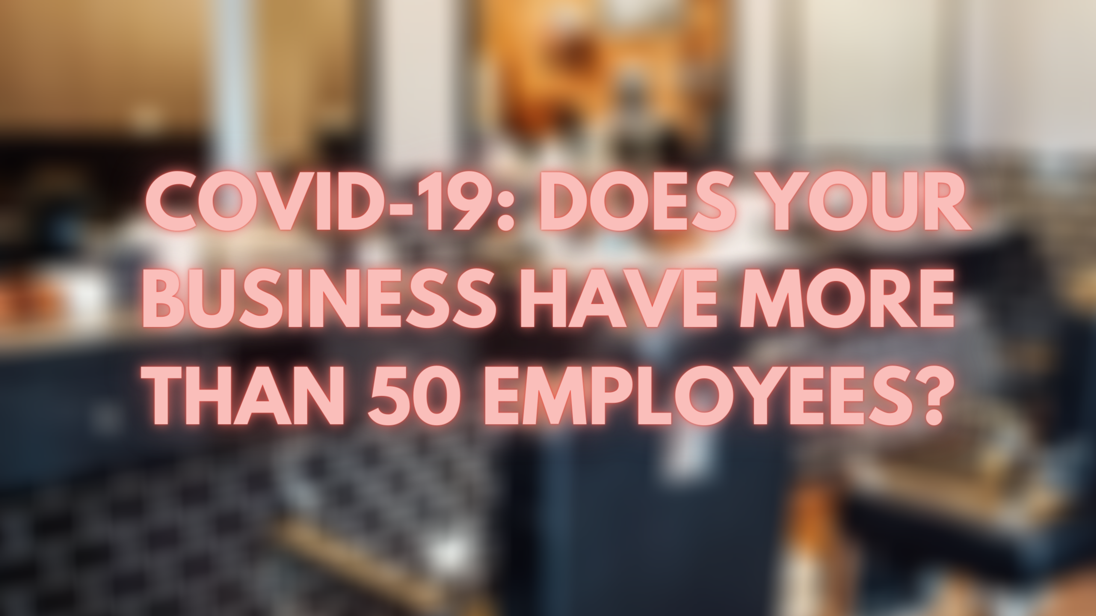 COVID-19: Does your business have more than 50 employees?