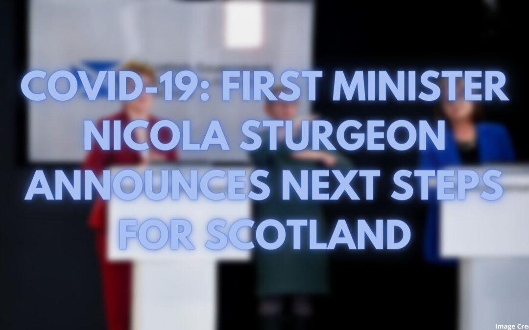 COVID-19: Nicola Sturgeon Announces Scotland's Next Steps