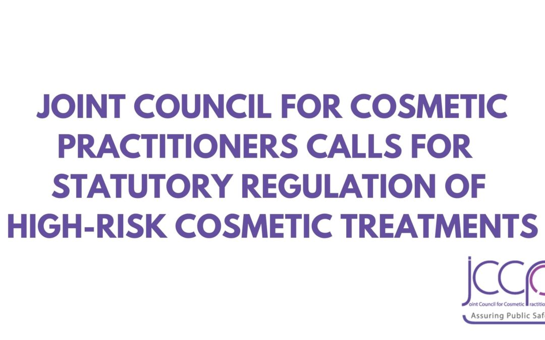 Joint Council for Cosmetic Practitioners calls for  statutory regulation of high-risk cosmetic treatments